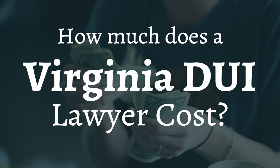 how-much-does-a-dui-lawyer-cost-virginia